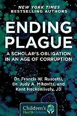 Ending Plague: A Scholar's Obligation in an Age of Corruption (Children's Health Defense) Kindle Edition