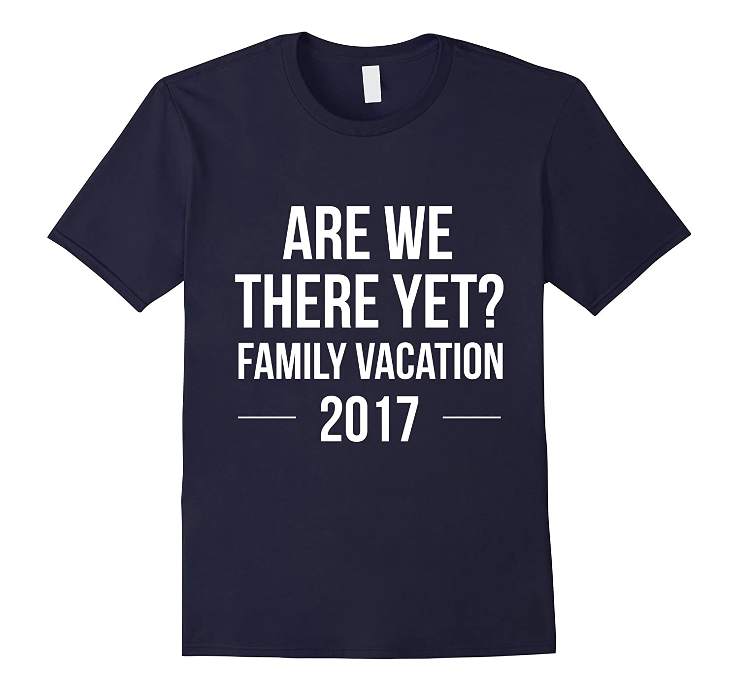 Are We There Yet Family Vacation 2017 Shirt Group Tee-CD