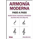 ARMONÍA MODERNA PASO A PASO: Acordes, Escalas, Improvisación y Composicion en música moderna: Jazz, Blues, Rock, Funk, Pop y