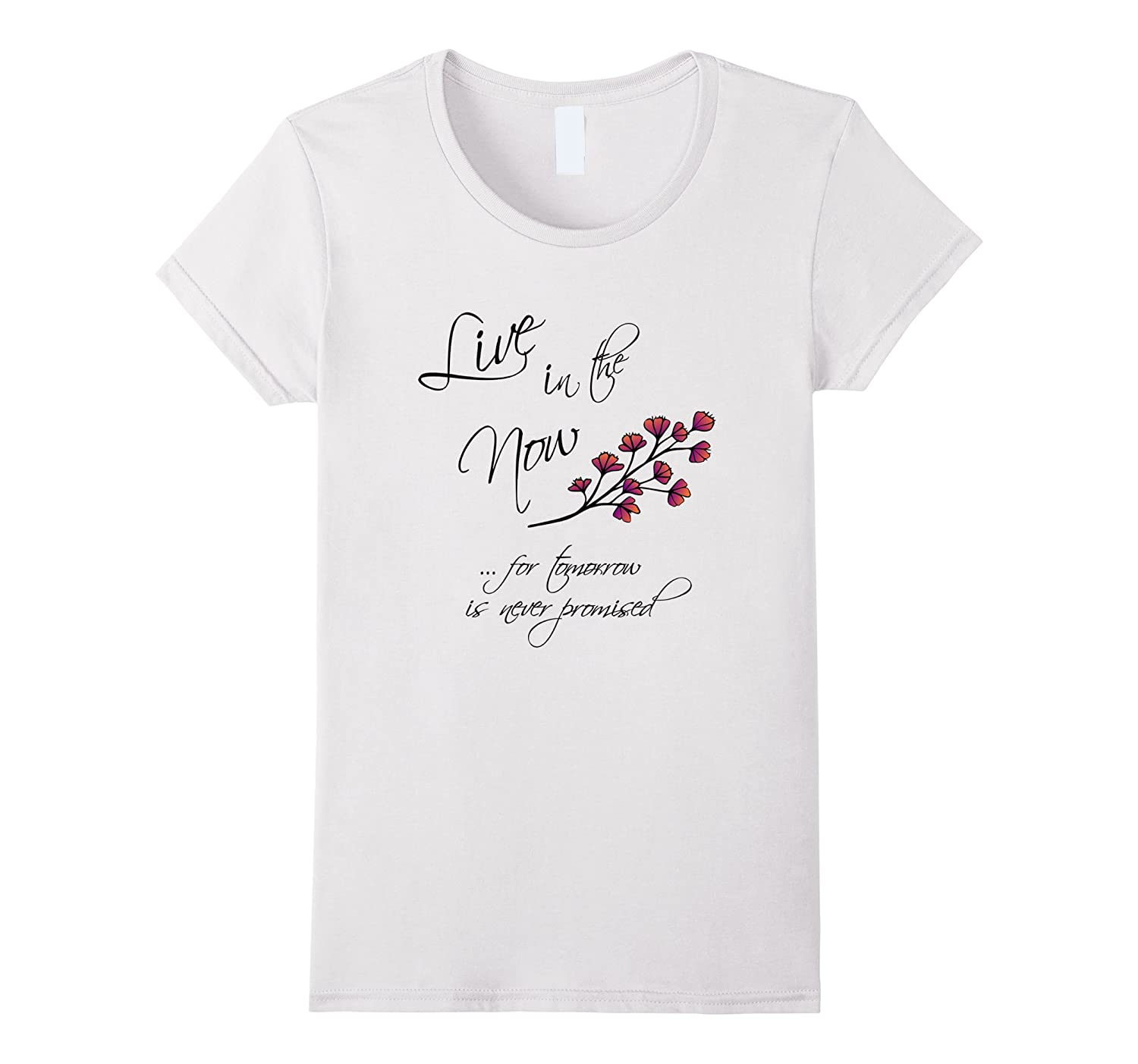 Womens Live in the Now for Tomorrow is Never Promised T-Shirt-CL