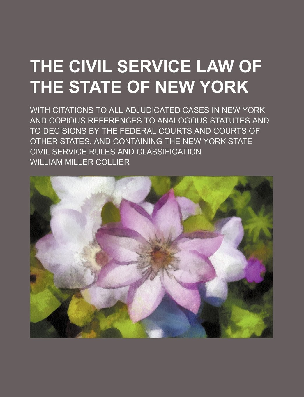 The Civil Service Law of the State of New York; With Citations to All  Adjudicated Cases in New York and Copious References to Analogous Statutes  and T: ...