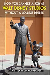 How You Can Get a Job at Walt Disney Studios Without a College Degree Kindle Edition