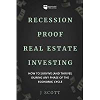 Recession-Proof Real Estate Investing: How to Survive (and Thrive!) During Any Phase of the Economic Cycle
