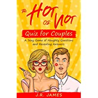 The Hot or Not Quiz for Couples: A Sexy Game of Naughty Questions and Revealing...