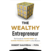 The Wealthy Entrepreneur: The Formula for Making Money and Gaining Financial Clarity in Your Business (English Edition)