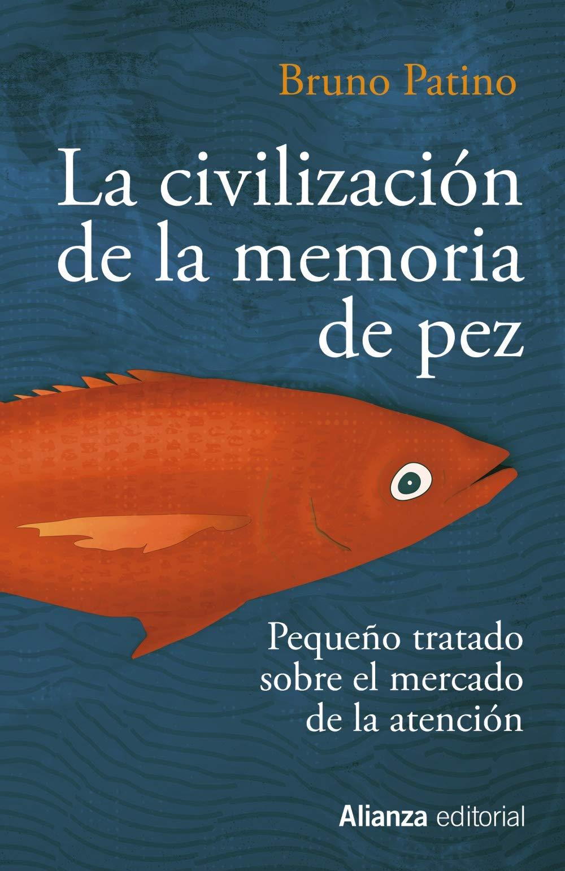 La civilización de la memoria de pez: Pequeño tratado sobre el mercado de la atención: 783 (Ensayo)