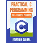 Practical C Programming: 130+ Practical C Programming Practices And Projects