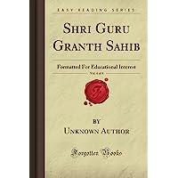 Shri Guru Granth Sahib, Vol. 4 of 4: Formatted For Educational Interest (Forgotten Books)