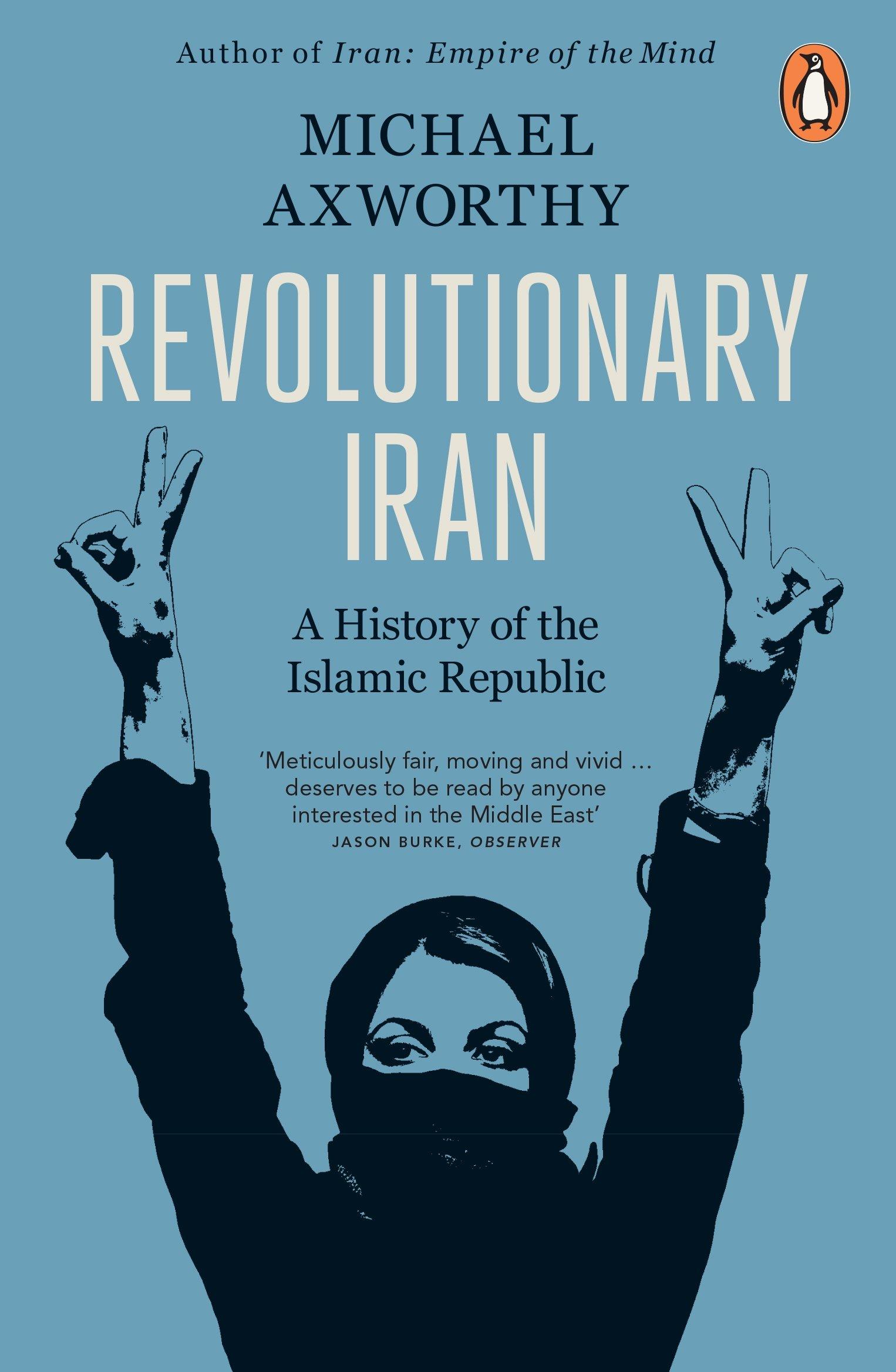 Revolutionary Iran: A History of the Islamic Republic: Amazon.co.uk:  Michael Axworthy: 9780141046235: Books