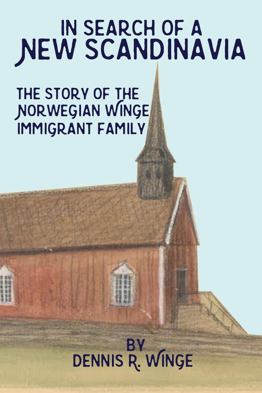 In Search of a New Scandinavia - The Story of the Norwegian Winge Immigrant Family pdf epub