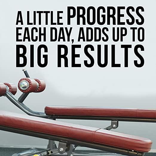 Amazon Com A Little Progress Each Day Adds Up To Big Results Motivational Quote Wall Art Decal 18 X 38 Life Quote Vinyl Sticker Inspirational Fitness Quote Gym Wall Art Decor