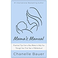 Mama's Manual: Practical Tips from a New Mama to Help You Through Your First Year of Motherhood