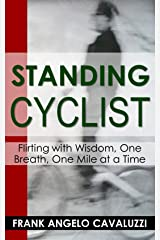 Standing Cyclist: Flirting with Wisdom, One Breath, One Mile at a Time Kindle Edition