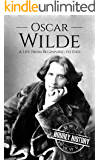 Oscar Wilde: A Life From Beginning to End (Irish History Book 3)