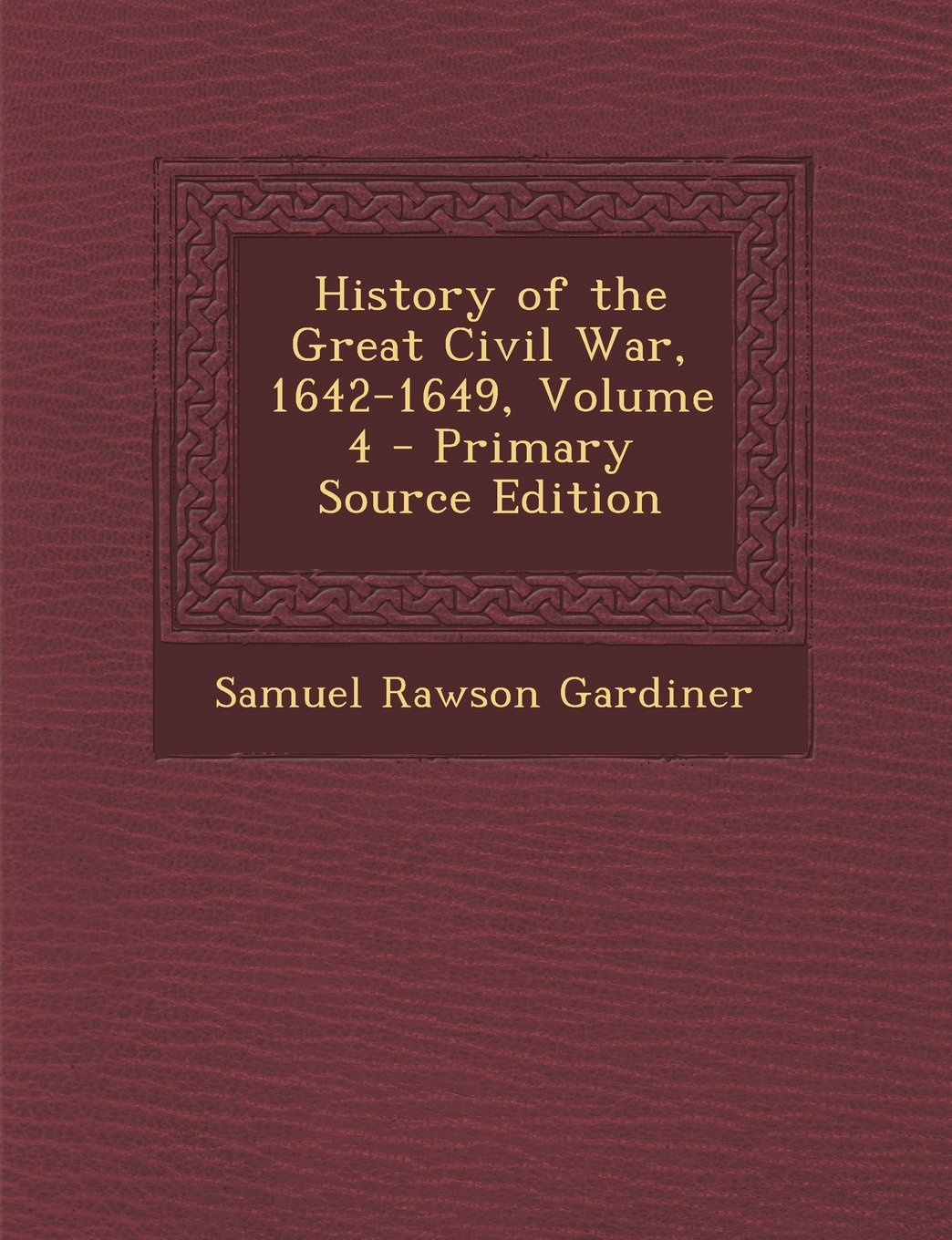 Read Online History of the Great Civil War, 1642-1649, Volume 4 ebook