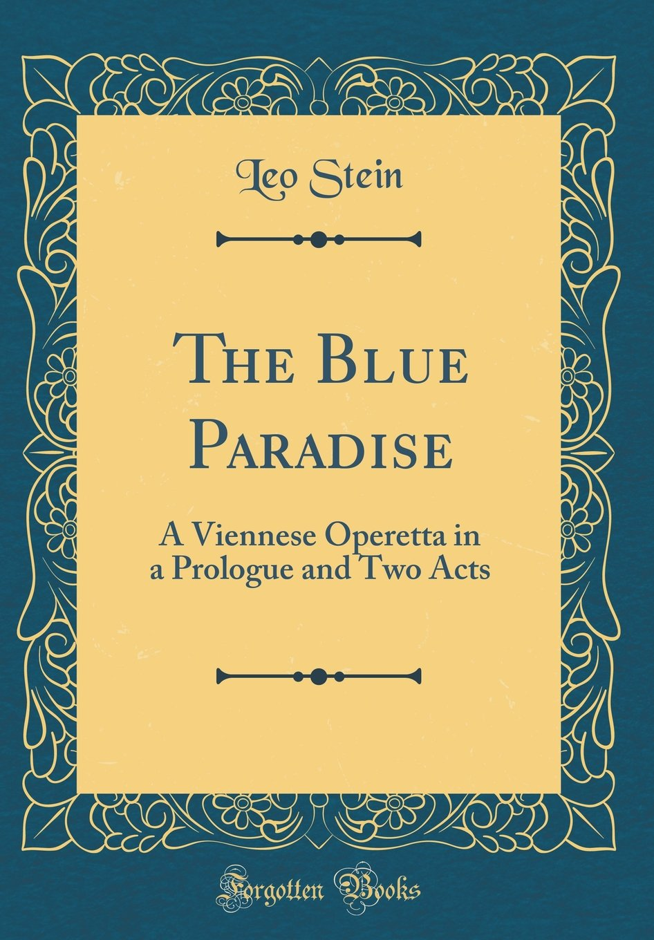 Read Online The Blue Paradise: A Viennese Operetta in a Prologue and Two Acts (Classic Reprint) pdf