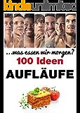 Aufläufe Gratins und Soufflés: 100 Ideen (. . .was essen wir morgen?)