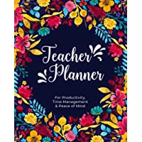 Teacher Planner: For Productivity, Time Management & Peace of Mind (2019 PLANNER)