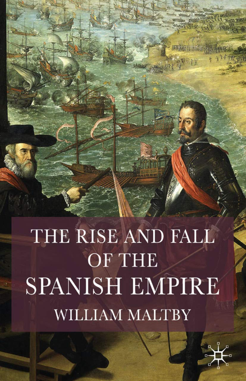 The Rise and Fall of the Spanish Empire: Amazon.es: Maltby ...