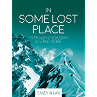 In Some Lost Place: The first ascent of Nanga Parbat's Mazeno Ridge