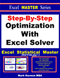 Step-By-Step Optimization With Excel Solver - the Excel Statistical Master (Excel Master Series Book 1)