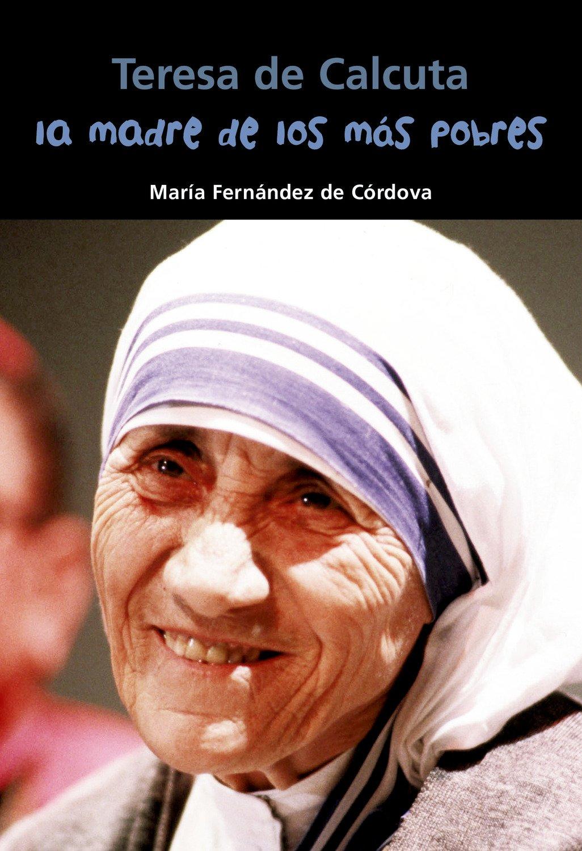 Teresa de Calcuta. La madre de los más pobres (Biografía joven)