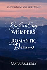 Enchanting Whispers, Romantic Dreams: Selected Poems and Short Stories Kindle Edition