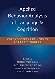 Applied Behavior Analysis of Language and Cognition: Core Concepts and Principles for Practitioners