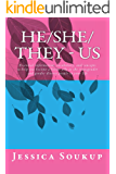 He/She/They - Us: Essential information, vocabulary, and concepts to help you become a better ally to the transgender and gender diverse people in your life