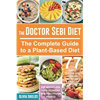 The Doctor Sebi Diet: The Complete Guide to a Plant-Based Diet with 77 Simple, Doctor...