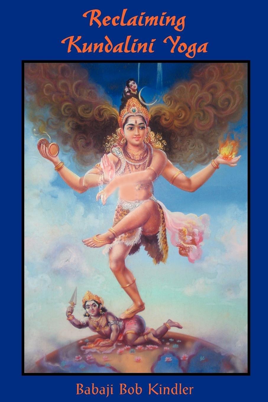 Reclaiming Kundalini Yoga: Babaji Bob Kindler: 9781891893117 ...