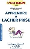 Apprendre à lâcher prise, c'est malin: Les clés pour s'épanouir et atteindre la paix intérieure (French Edition)
