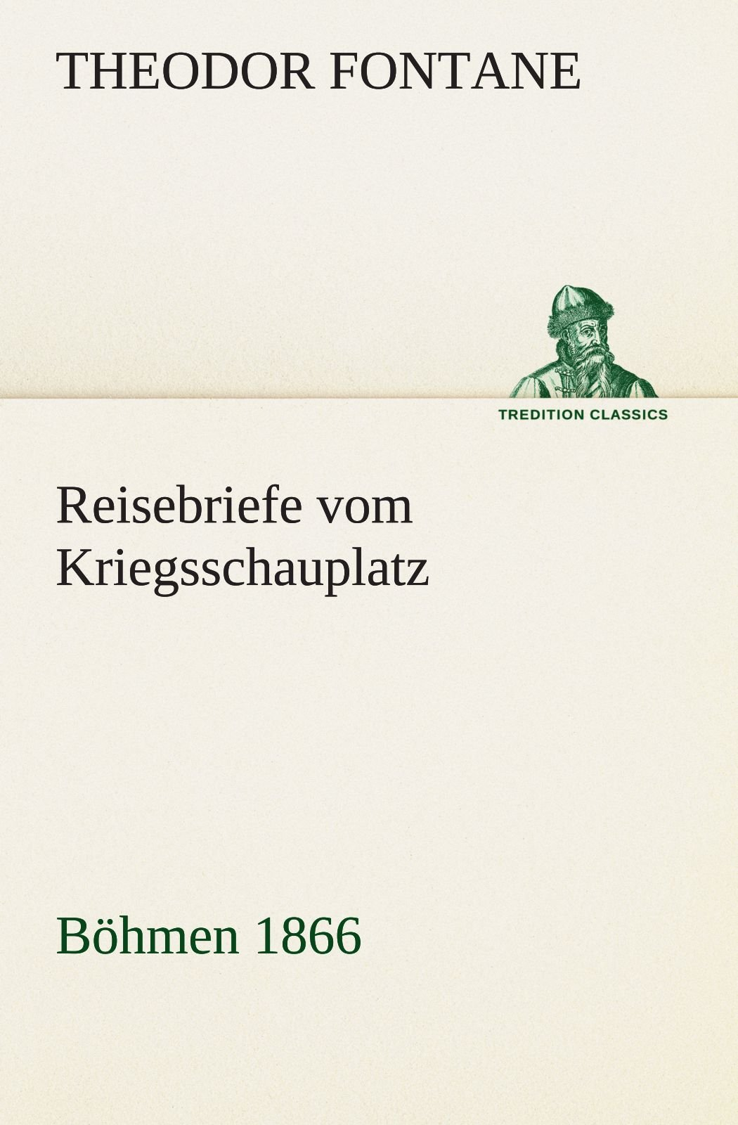 Reisebriefe vom Kriegsschauplatz: Böhmen 1866 (TREDITION CLASSICS)