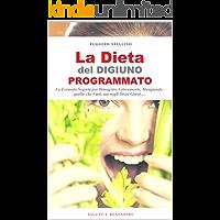La Dieta del Digiuno Programmato: Stai per Scoprire anche Tu la Formula Segreta per Dimagrire Velocemente, Mangiando quello che Vuoi (anche i carboidrati), ... (Bestseller  Salute e Benessere Vol. 9)