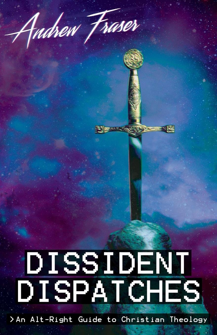 Download Dissident Dispatches: An Alt-Right Guide to Christian Theology pdf epub