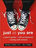 Just as You Are: a Teens Guide: A Teen's Guide to SelfAcceptance and Lasting SelfEsteem