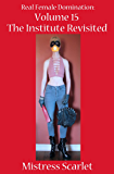 Real Female Domination: Volume 15: The Institute Revsited (English Edition)