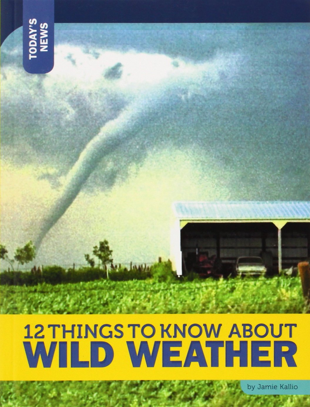 12 Things to Know about Wild Weather (Today's News)