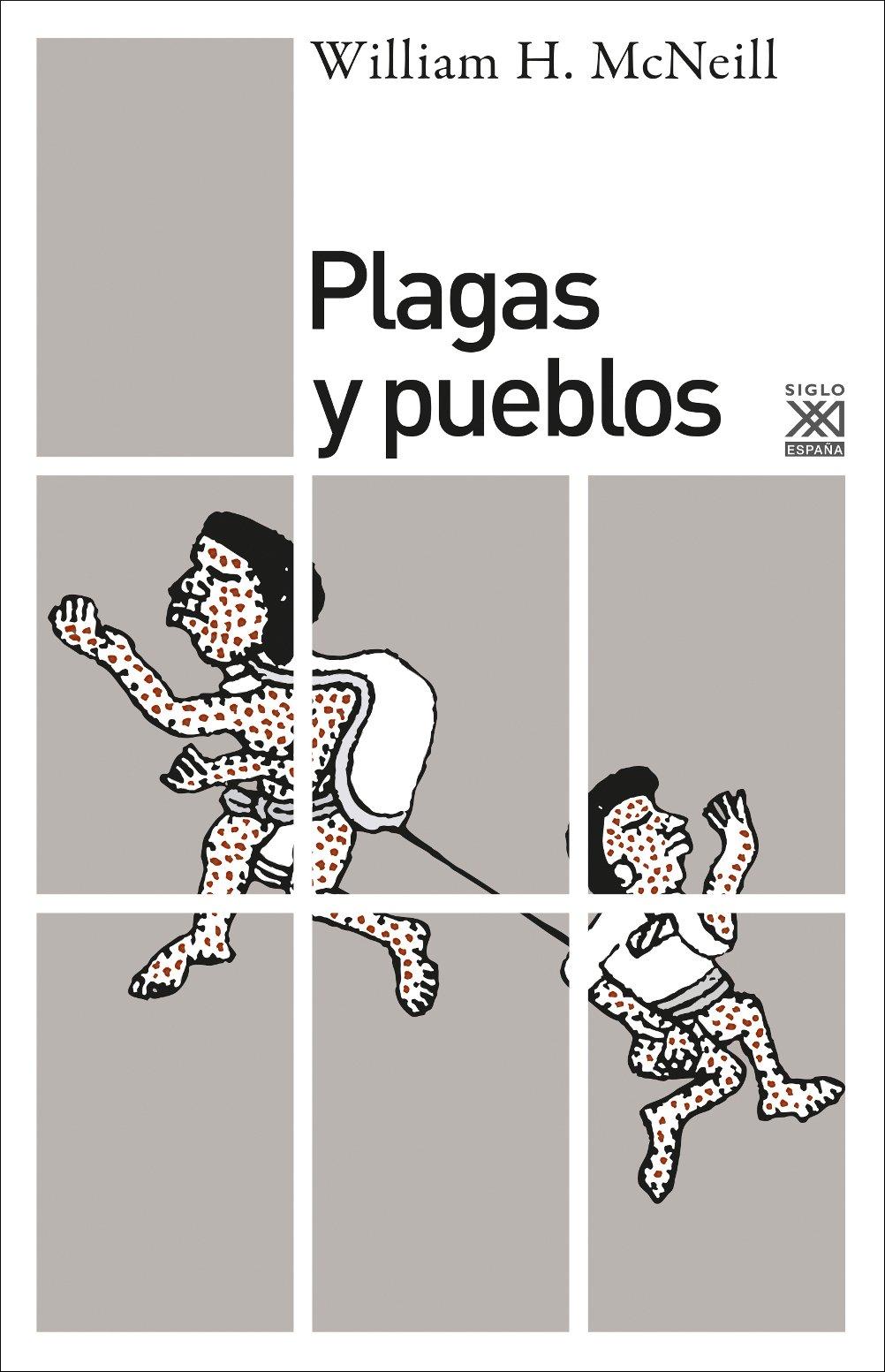 Plagas y pueblos: 1226 (Siglo XXI de España General): Amazon.es: McNeill, William Hardy, Alsina Thevenet, Homero: Libros
