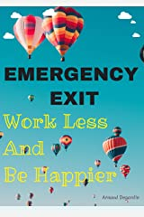 Emergency Exit: Work Less and Be Happier: How to Reach Financial Freedom and Retire Early Kindle Edition