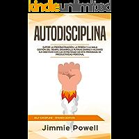 Autodisciplina: Supere la Procrastinación, La Pereza y la Mala Gestión del Tiempo, Desarrolle Rutinas Diarias y Alcance sus Objetivos con las Estrategias ... (Self-Discipline - Spanish Edition)