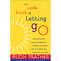 The Little Book of Letting Go: A Revolutionary 30-Day Program to Cleanse Your Mind, Lift Your Spirit and Replenish Your Soul (For Readers of Letting Go or The Art of Letting Go)