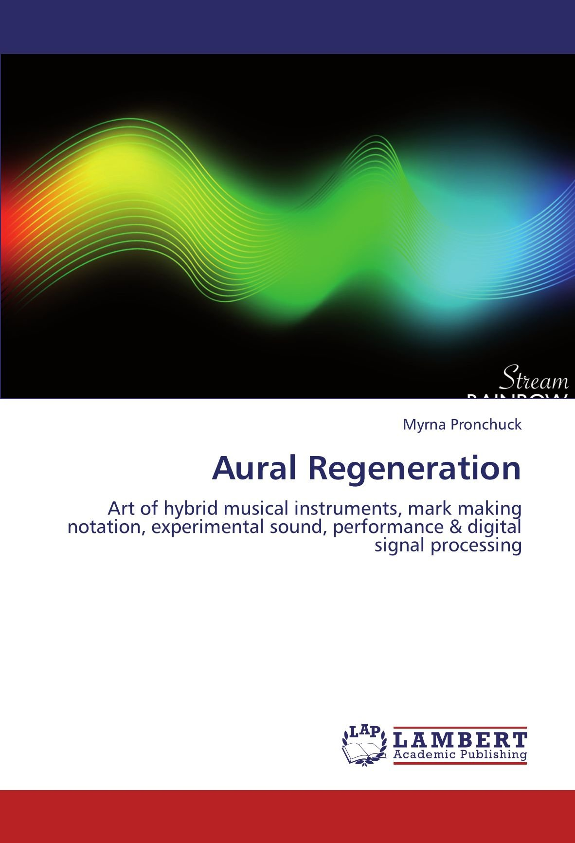 Download Aural Regeneration: Art of hybrid musical instruments, mark making notation, experimental sound, performance & digital signal processing ePub fb2 ebook