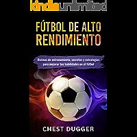 Fútbol de alto rendimiento: Rutinas de entrenamiento, secretos y estrategias para mejorar tus habilidades en el fútbol