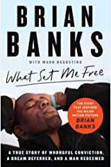 What Set Me Free (The Story That Inspired the Major Motion Picture Brian Banks): A True Story of Wrongful Conviction, a Dream Deferred, and a Man Redeemed Paperback