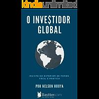 O Investidor Global: Invista no Exterior de Forma Fácil e Prática