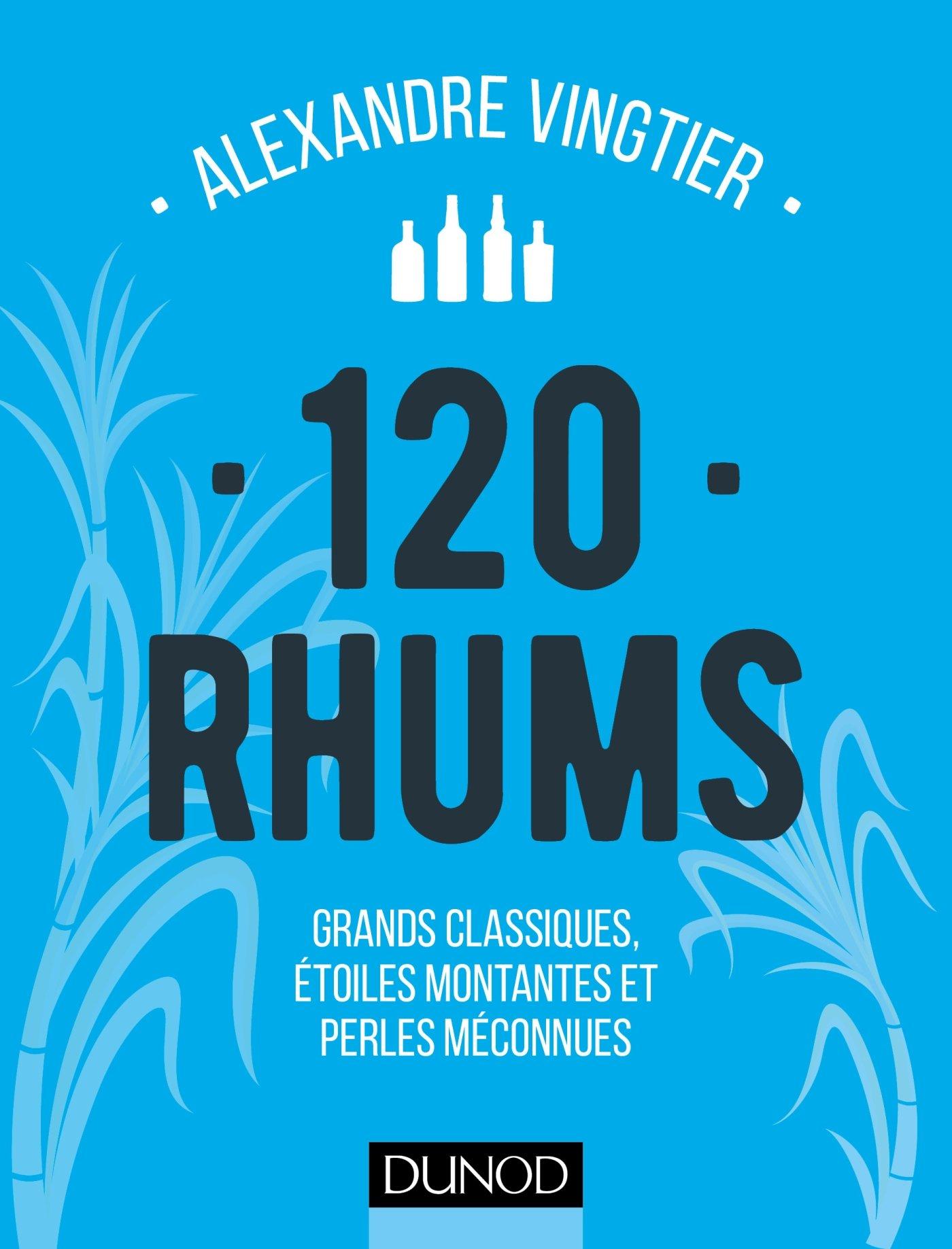 120 Rhums - Grands classiques, étoiles montantes et perles méconnues Relié – 30 mars 2016 Alexandre Vingtier Dunod 2100747185 Vins