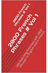 2800 French Phrases # Vol 1: 200 Matching Exercises with 2800 Phrases in English and in French (30 000+ French Phrases Book 11) Kindle Edition