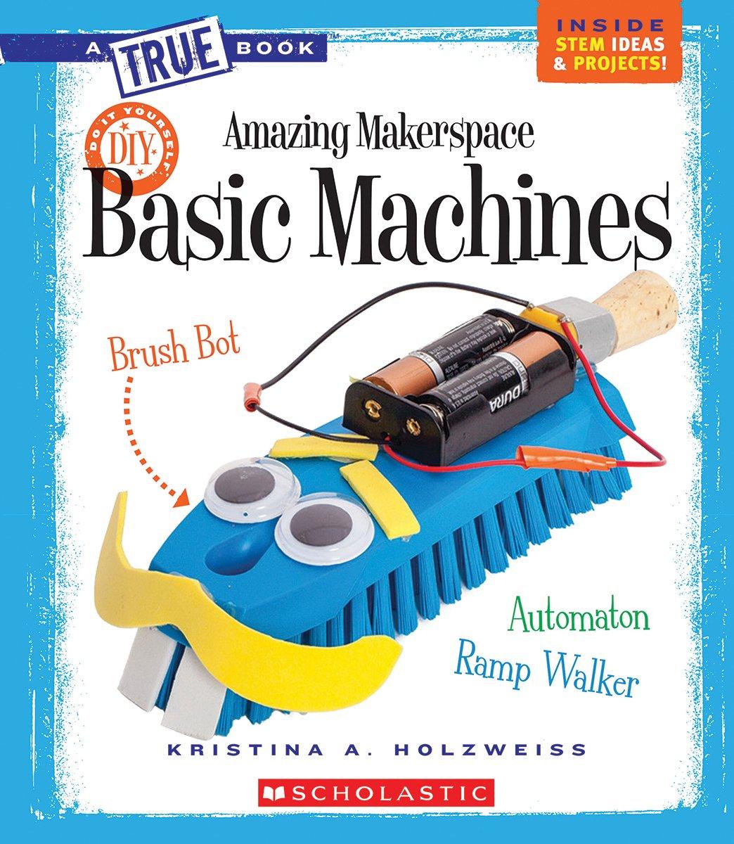 Download Amazing Makerspace DIY Basic Machines (True Books) (True Books: Amazing Makerspace DIY) ebook
