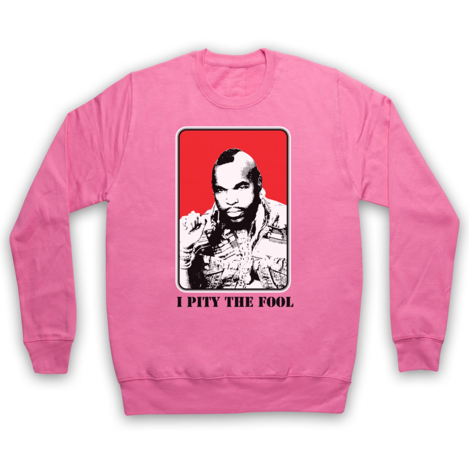 Inspired by A Team BA Baracus I Pity The Fool Unofficial Adults Sweatshirt